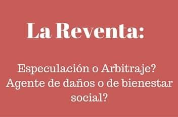 La Reventa: Especulación o Arbitraje? Agente de daño o de bienestar social?