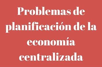 Problemas de planificación de la economía centralizada